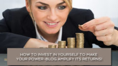How to invest in yourself to make your power-blog amplify its returns!
