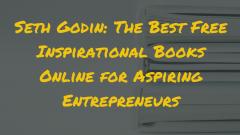 Seth Godin: The Best Free Inspirational Books Online for Aspiring Entrepreneurs