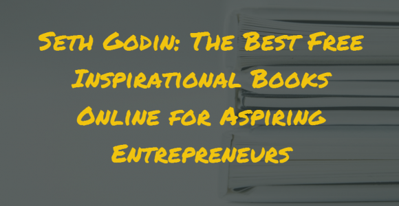 Seth Godin: The Best Free Inspirational Books Online for Aspiring Entrepreneurs
