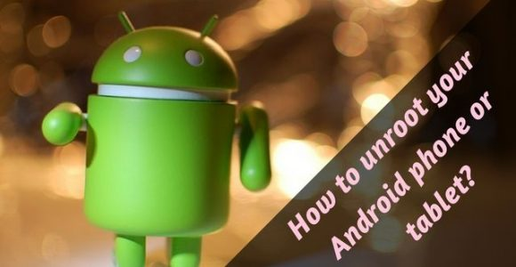 [Tutorial] How to unroot your Android phone or tablet?