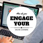 How Do You Engage Your Online Learners