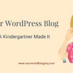 Why Your WordPress Blog Looks Like A Kindergartner Made It!