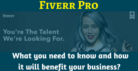 Fiverr Pro – What you need to know and how it will benefit your business?