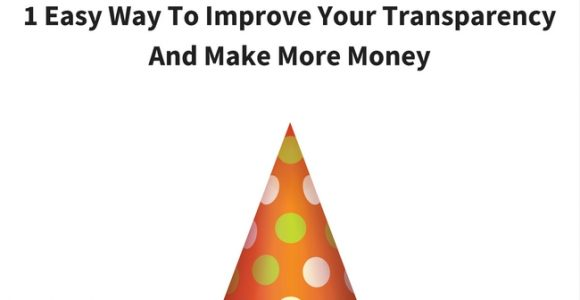 1 Easy Way To Improve Your Transparency And Make More Money – Blogging Tips