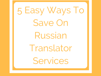 5 Easy Ways To Save On Russian Translator Services