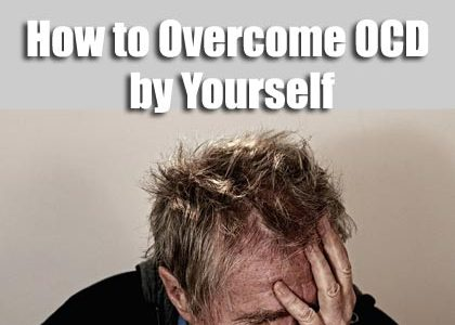 How to Deal with and Overcome OCD Yourself – Personal Story