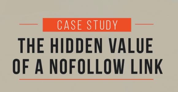 The Hidden Value of a Nofollow Link: Two Content Marketing Case Studies