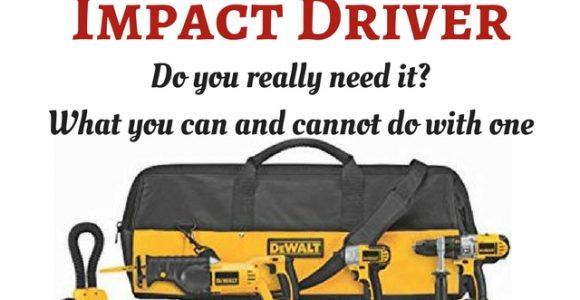 Impact Driver: Do you really need it? What you can and cannot do with one