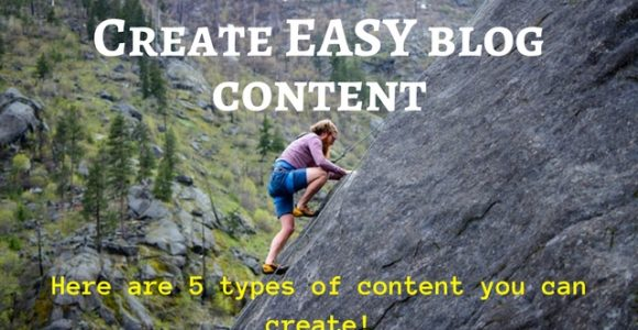 Create EASY blog content: Here are 5 types of content you can create!