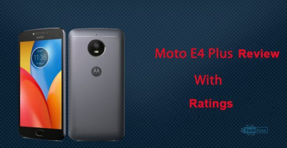 Moto E4 plus Full Review with Specifications and Ratings | Techcase.in