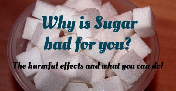 Why is Sugar bad for you? The harmful effects and what you can do!