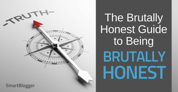 The Brutally Honest Guide to Being Brutally Honest • Smart Blogger
