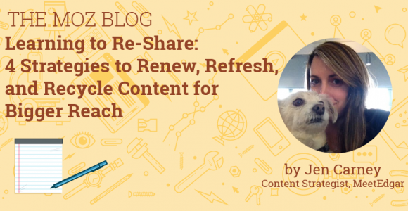 Learning to Re-Share: 4 Strategies to Renew, Refresh, and Recycle Content for Bigger Reach