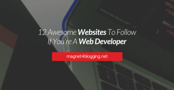 12 Web Developer Websites To Follow And Expand Your Knowledge
