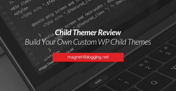 Child Themer Review 2017: Powerful Child Theme Development Tool