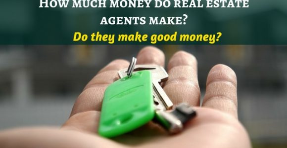 How much money do real estate agents make? Do they make good money