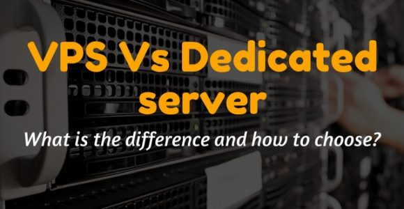 VPS Vs Dedicated server – What is the difference and how to choose?
