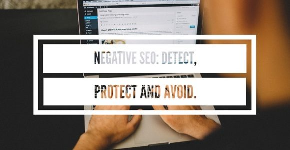 Negative SEO: How to Detect, Protect And Avoid — Adithya Shetty