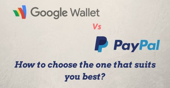 Google Wallet Vs. Paypal – How to choose the one that suits you best?