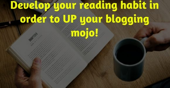 Develop your reading habit in order to UP your blogging mojo!