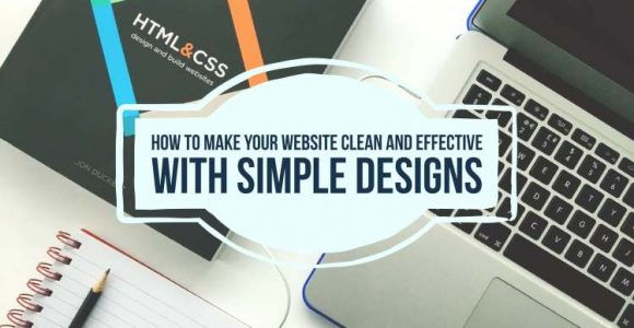 How To Make Your Website Clean And Effective With Simple Designs?