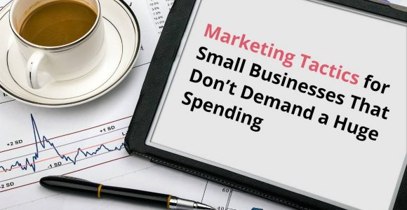 Marketing Tactics for Small Businesses That Don't Demand a Huge Spending | TechJeny