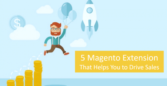 5 Magento Extension That Helps You to Drive Sales