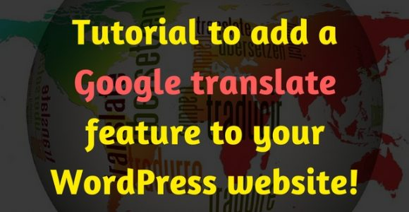 Tutorial to add a Google translate feature to your WordPress website!