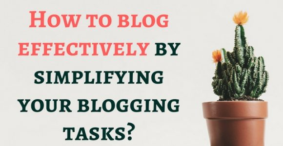 How to blog effectively by simplifying your blogging tasks?