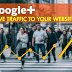 10 Effective Ways to Use Google Plus to Drive Traffic to Your Blog/Website | Content Marketing