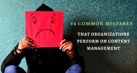 4 Common Mistakes That Organizations Perform On Content Management