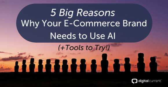 5 Big Reasons Why Your Ecommerce Brand Needs To Use AI (+ Tools To Try!)
