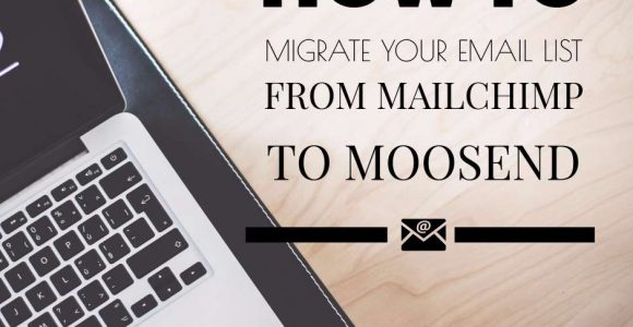 How to Migrate Your Email List from MailChimp to Moosend
