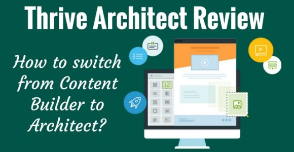 Thrive Architect Review: How to switch from Content Builder to Architect?