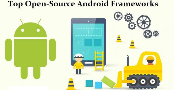 A Comprehensive List of Top Open-Source Android Frameworks For Developing Next-Generation Mobile Apps