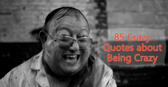 85 Crazy Quotes about Being Crazy