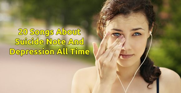 20 Songs About Suicide Note And Depression All Time