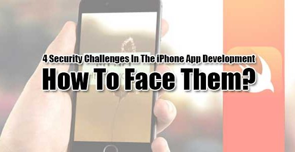 4 Security Challenges In The iPhone App Development – How To Face Them?