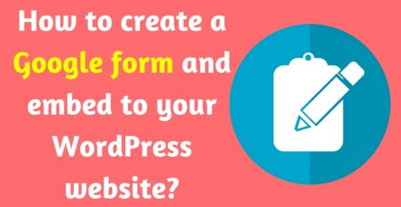 How to create a Google form and embed to your WordPress website?