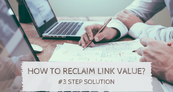 How To Reclaim Lost Link Value In Just #3 Steps?