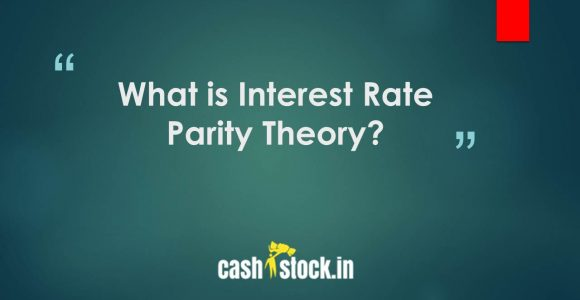 What is Interest Rate Parity Theory? Full explanation with Example