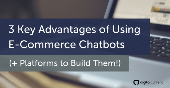 3 Key Advantages Of Using Ecommerce Chatbots (+ Platforms To Build Them!)