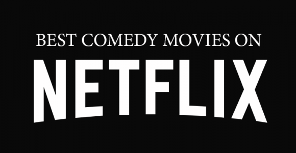 10 Best Comedy Movies on Netflix