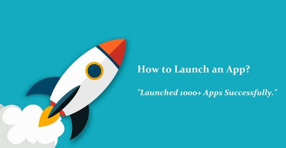 How to Launch an App? Launched 1000+ Apps Successfully! [Here's The Secret of How We Do It!]