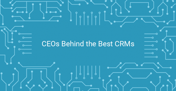CEOs Behind the 10 CRMs with the Best User Satisfaction