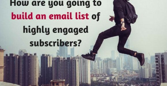 How are you going to build an email list of highly engaged subscribers?