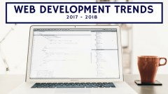 The Most Important Trends of Web Development for 2017 & 2018