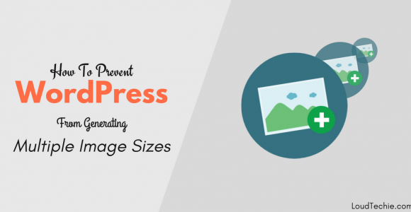 How To Prevent WordPress From Generating Multiple Image Sizes