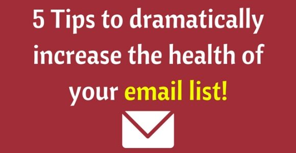 5 Tips to dramatically increase the health of your email list!