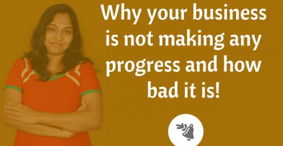Why your business is not making any progress and how bad it is!